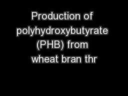 Production of polyhydroxybutyrate (PHB) from wheat bran thr