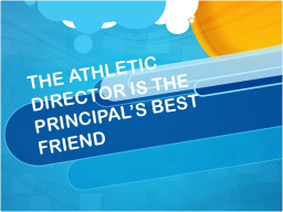 THE ATHLETIC DIRECTOR IS THE PRINCIPAL'S BEST FRIEND