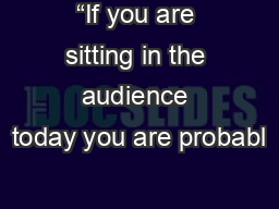 """""""If you are sitting in the audience today you are probabl"""