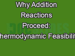 Why Addition Reactions Proceed: Thermodynamic Feasibility