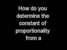 How do you determine the constant of proportionality from a PowerPoint PPT Presentation