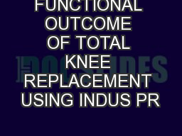 FUNCTIONAL OUTCOME OF TOTAL KNEE REPLACEMENT USING INDUS PR