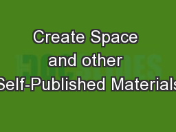 Create Space and other Self-Published Materials