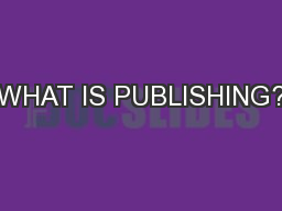 WHAT IS PUBLISHING?