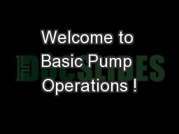 Welcome to Basic Pump Operations ! PowerPoint PPT Presentation