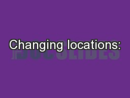 Changing locations: