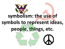 s ymbolism: the use of symbols to represent ideas, people,