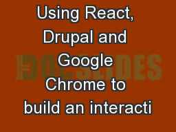 Using React, Drupal and Google Chrome to build an interacti