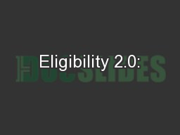 Eligibility 2.0: PowerPoint PPT Presentation