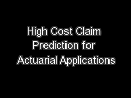 High Cost Claim Prediction for Actuarial Applications