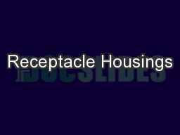 Receptacle Housings PowerPoint PPT Presentation