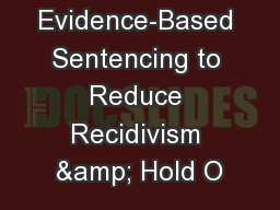 Evidence-Based Sentencing to Reduce Recidivism & Hold O