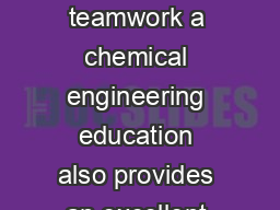 With its emphasis on problemsolving skills quantitative analysis and teamwork a chemical engineering education also provides an excellent foundation for future careers in medicine law business consult PowerPoint PPT Presentation