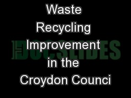 Corporate Waste Recycling Improvement in the Croydon Counci PowerPoint PPT Presentation