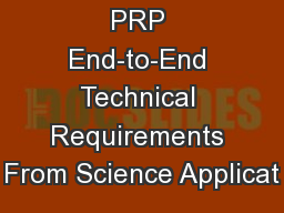 PRP End-to-End Technical Requirements From Science Applicat PowerPoint PPT Presentation