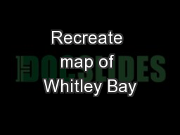 Recreate map of Whitley Bay