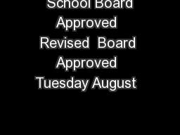 School Board Approved  Revised  Board Approved  Tuesday August