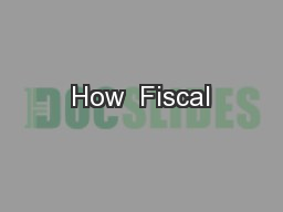 How  Fiscal