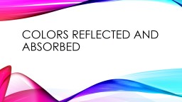 Colors reflected and absorbed PowerPoint PPT Presentation