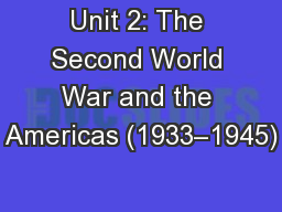 Unit 2: The Second World War and the Americas (1933–1945)