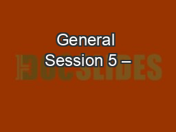 General Session 5 –