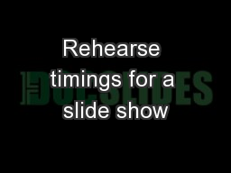 Rehearse timings for a slide show
