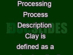 Clay Processing  Process Description  Clay is defined as a natural earthy fi