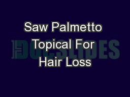 Saw Palmetto Topical For Hair Loss