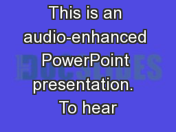 This is an audio-enhanced PowerPoint presentation.  To hear