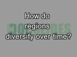 How do regions diversify over time?