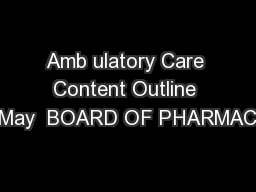 Amb ulatory Care Content Outline May  BOARD OF PHARMAC