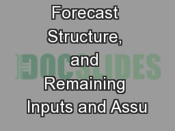Timeline, Forecast Structure, and Remaining Inputs and Assu