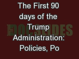 The First 90 days of the Trump Administration: Policies, Po PowerPoint PPT Presentation