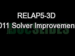 RELAP5-3D 2011 Solver Improvements