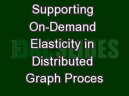 Supporting On-Demand Elasticity in Distributed Graph Proces