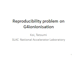 Reproducibility problem on G4ionIonisation PowerPoint PPT Presentation