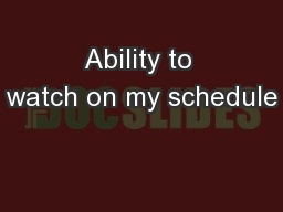 Ability to watch on my schedule