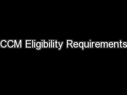 CCM Eligibility Requirements PowerPoint PPT Presentation