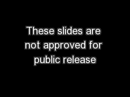 These slides are not approved for public release