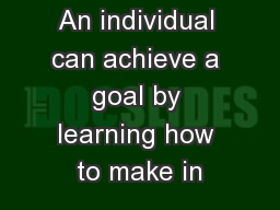 An individual can achieve a goal by learning how to make in