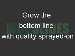 Grow the bottom line with quality sprayed-on