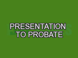 PRESENTATION TO PROBATE