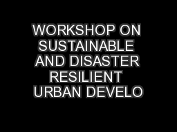 WORKSHOP ON SUSTAINABLE AND DISASTER RESILIENT URBAN DEVELO
