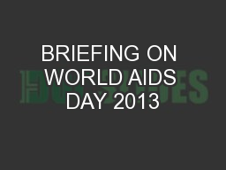 BRIEFING ON WORLD AIDS DAY 2013 PowerPoint PPT Presentation