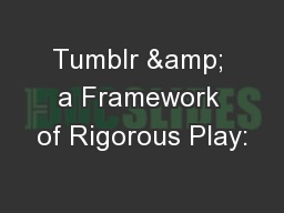 Tumblr & a Framework of Rigorous Play: PowerPoint PPT Presentation