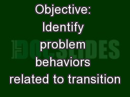 Objective: Identify problem behaviors related to transition