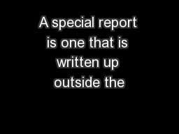 A special report is one that is written up outside the
