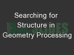 Searching for Structure in Geometry Processing PowerPoint PPT Presentation