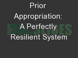 Prior Appropriation: A Perfectly Resilient System