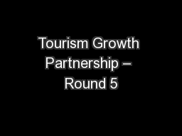 Tourism Growth Partnership – Round 5 PowerPoint PPT Presentation